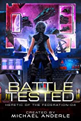 Battle Tested (Heretic of the Federation Book 4) Kindle Edition