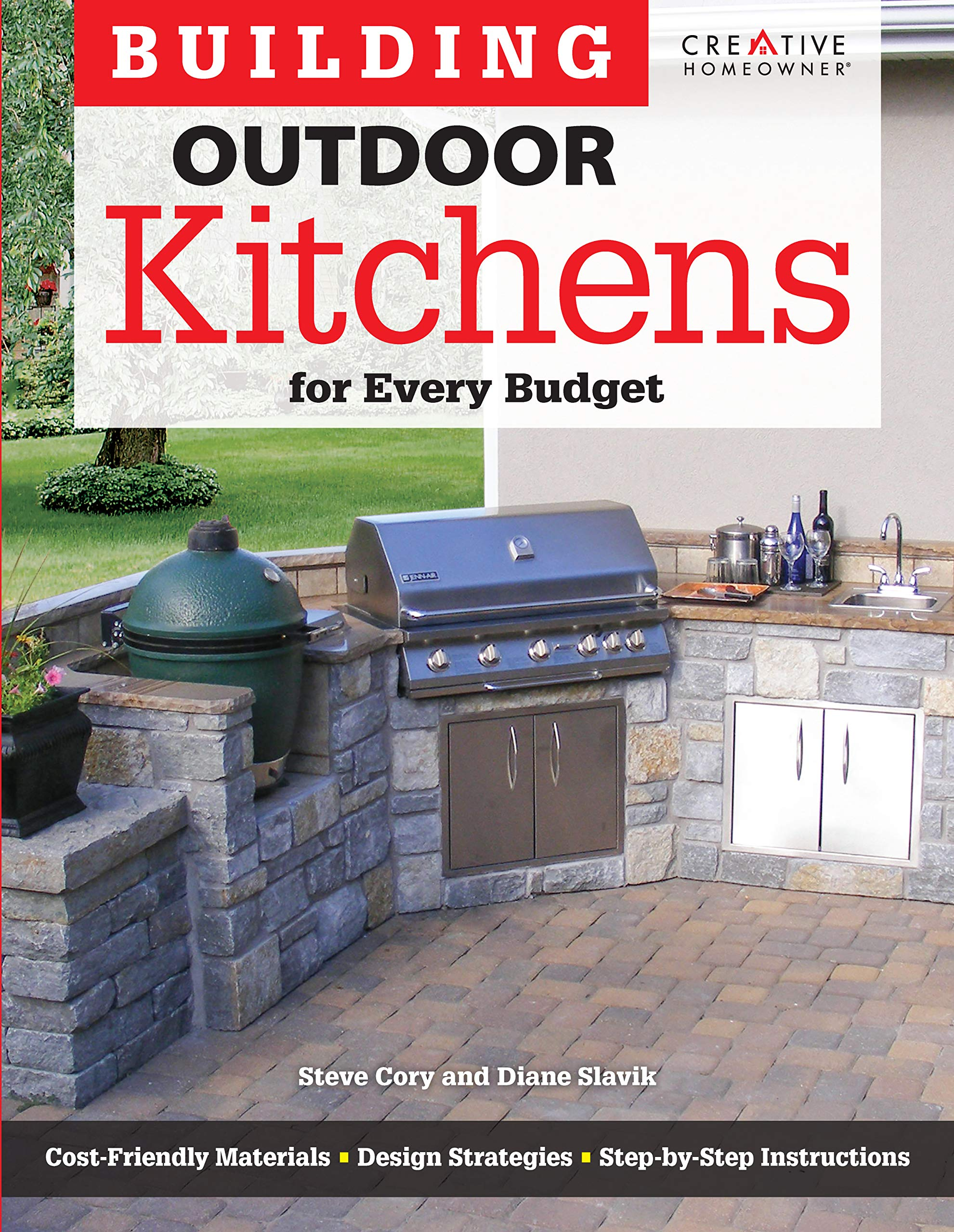 Building Outdoor Kitchens for Every Budget (Creative Homeowner) DIY Instructions and Over 300 Photos to Bring Attractive, Functional Kitchens within Reach of Budget-Conscious Homeowners by Design Originals