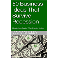 50 Business Ideas That Survive Recession: How to Keep Earning When Disaster Strikes (English Edition)