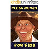 CLEAN MEMES FOR KIDS: THE BEST COLLECTION OF CLEAN MEMES FOR YOUR KIDS , THE FUN WILL NEVER END. BOOK 1