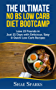 Low Carb: The Ultimate No BS Low Carb Diet Bootcamp: Lose 15 Pounds in Just 21 Days with Delicious, Easy & Quick Low Carb Recipes (English Edition)