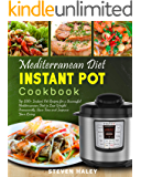 Mediterranean Diet Instant Pot Cookbook: Top 100+ Instant Pot Recipes for a Successful Mediterranean Diet to Lose Weight Permanently, Save Time and Improve Your Living