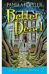 Better Dead (A B&B Spirits Mystery Book 1) Kindle Edition