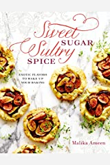 Sweet Sugar, Sultry Spice: Exotic Flavors to Wake Up Your Baking Hardcover