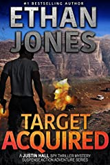 Target Acquired: A Justin Hall Spy Thriller: Action, Mystery, International Espionage and Suspense - Book 14 Kindle Edition