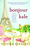 Bonjour Kale: A Memoir of Paris, Love & Recipes