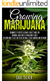 Marijuana : Growing Marijuana: Beginners To Experts Ultimate Easiest Guide For Growing Large Buds Of Marijuana Plants.The Grow Bible To Get Big Yields ... Plants) (English Edition)