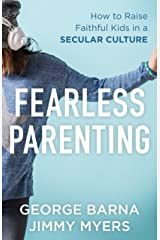 Fearless Parenting: How to Raise Faithful Kids in a Secular Culture Kindle Edition