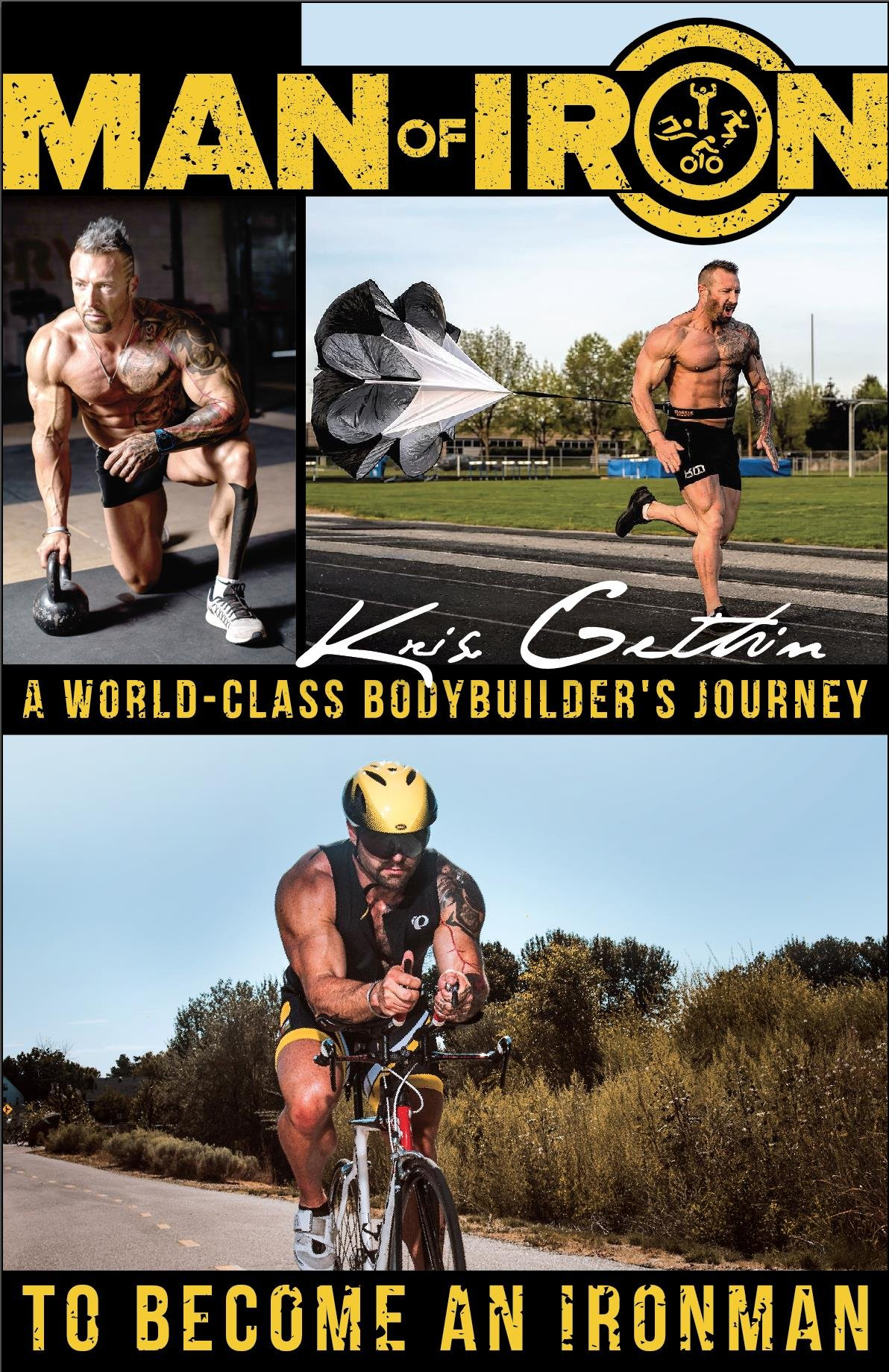 Man of Iron: A World-Class Bodybuilder's Journey to Become