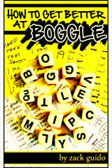 How To Get Better At Boggle - A Strategy Guide: Strategies, Tips, & Word Lists to Win at Boggle, Ruzzle, and Scramble With Friends Kindle Edition