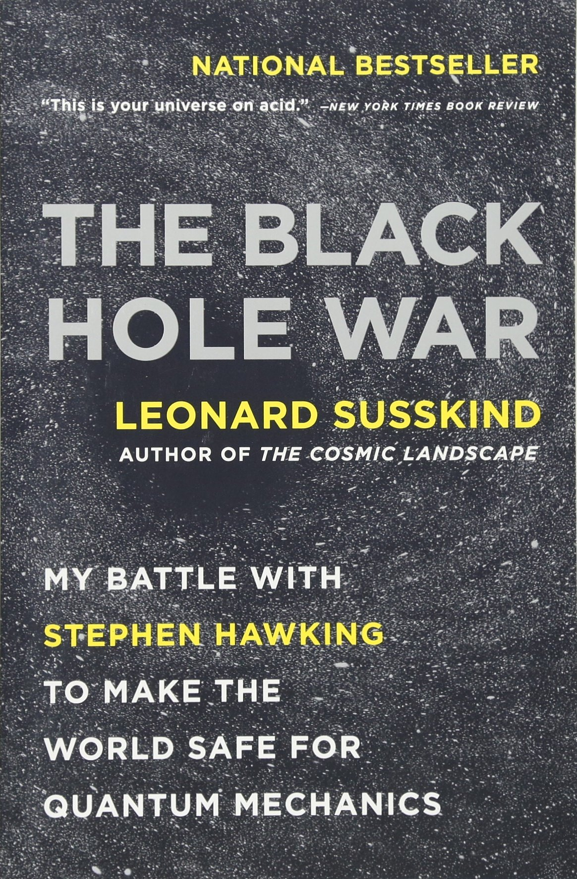 The Black Hole War: My Battle With Stephen Hawking To Make The World Safe  For Quantum Mechanics: Leonard Susskind: 9780316016414: Amazon: Books