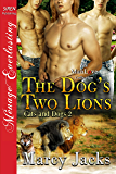 The Dog's Two Lions [Cats and Dogs 2] (Siren Publishing Menage Everlasting ManLove)