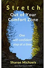Stretch Out of Your Comfort Zone: One self-confident step at a time (Quick Read Success Guide Book 1)