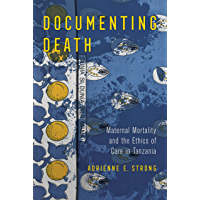 Documenting Death: Maternal Mortality and the Ethics of Care in Tanzania (English Edition)