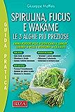 Spirulina, fucus e wakame: Le tre alghe più preziose