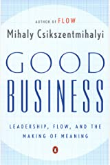 Good Business: Leadership, Flow, and the Making of Meaning Kindle Edition