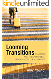 Looming Transitions: Starting and Finishing Well in Cross-Cultural Service