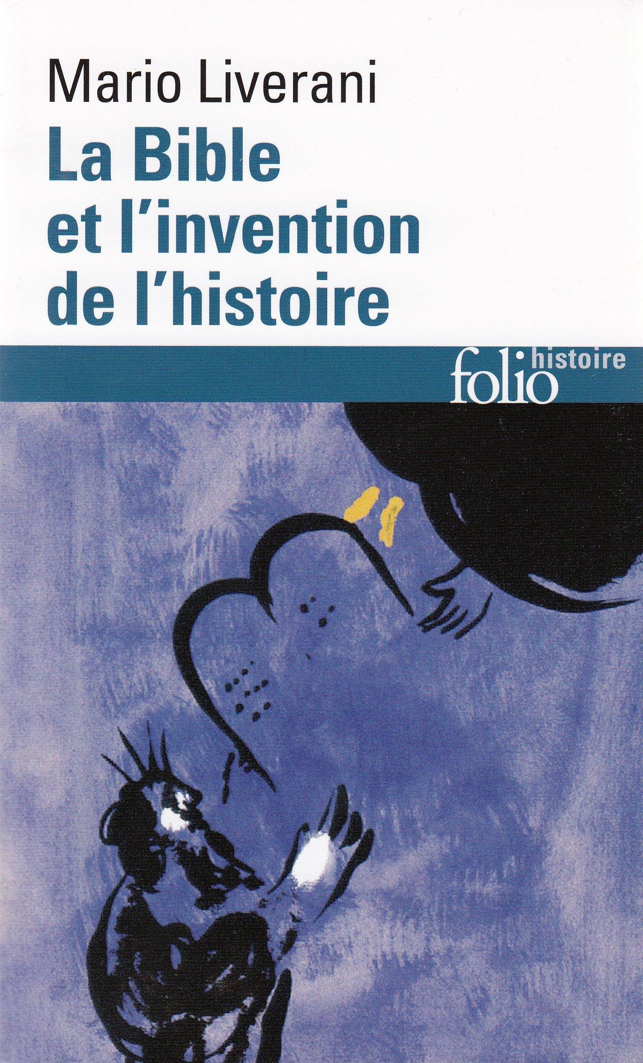 La Bible et l'invention de l'histoire: Histoire an...