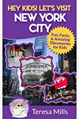 Hey Kids! Let's Visit New York City: Fun Facts and Amazing Discoveries for Kids (Hey Kids! Let's Visit Travel Books #3) Kindle Edition