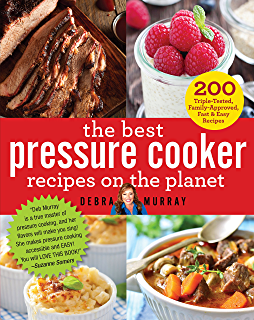 The Best Pressure Cooker Recipes on the Planet: 200 Triple-Tested, Family-
