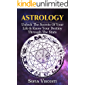 Astrology: Unlock The Secrets Of Your Life & Know Your Destiny Through The Stars