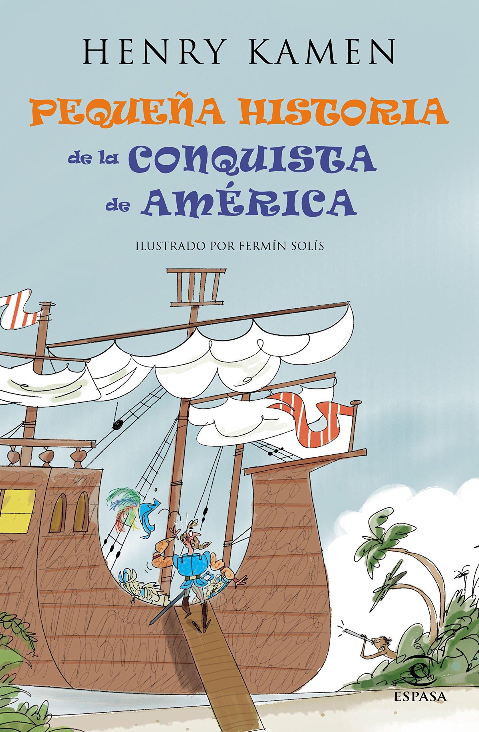 Pequeña historia de la conquista de América FUERA DE COLECCIÓN Y ONE SHOT: Amazon.es: Kamen, Henry, Fernández Diaz, Juan: Libros