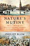 Nature`s Mutiny – How the Little Ice Age of the Long Seventeenth Century Transformed the West and Shaped the Present