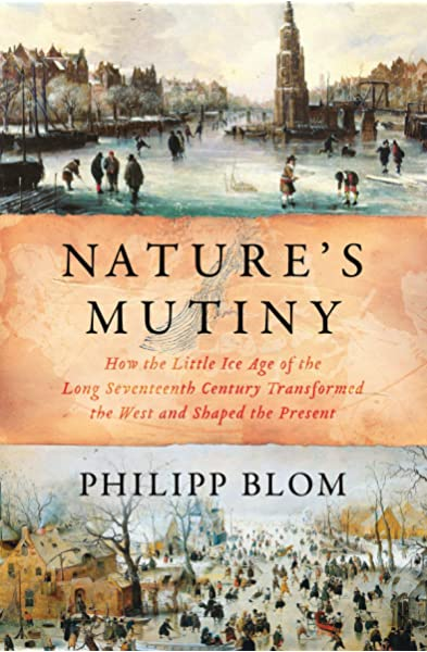 How the Little Ice Age of the Long Seventeenth Century Transformed the West and Shaped the Present Natures Mutiny