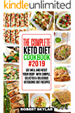 The Complete  Keto Diet Cookbook #2019: Eat Well and Reset Your Body with Simple, Selected & Delicious Ketogenic Diet Recipes