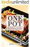 One Pot: 100 Simple Pressure Cooker Recipes To Cook When You're in a Rush