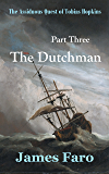 The Dutchman: The Assiduous Quest of Tobias Hopkins: Part Three