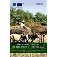 The Environments of the Poor in South Asia: Simultaneously Reducing Poverty, Protecting the Environment and Adapting to Climate Change