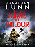 The Name of Valour (Jungle War Book 1)