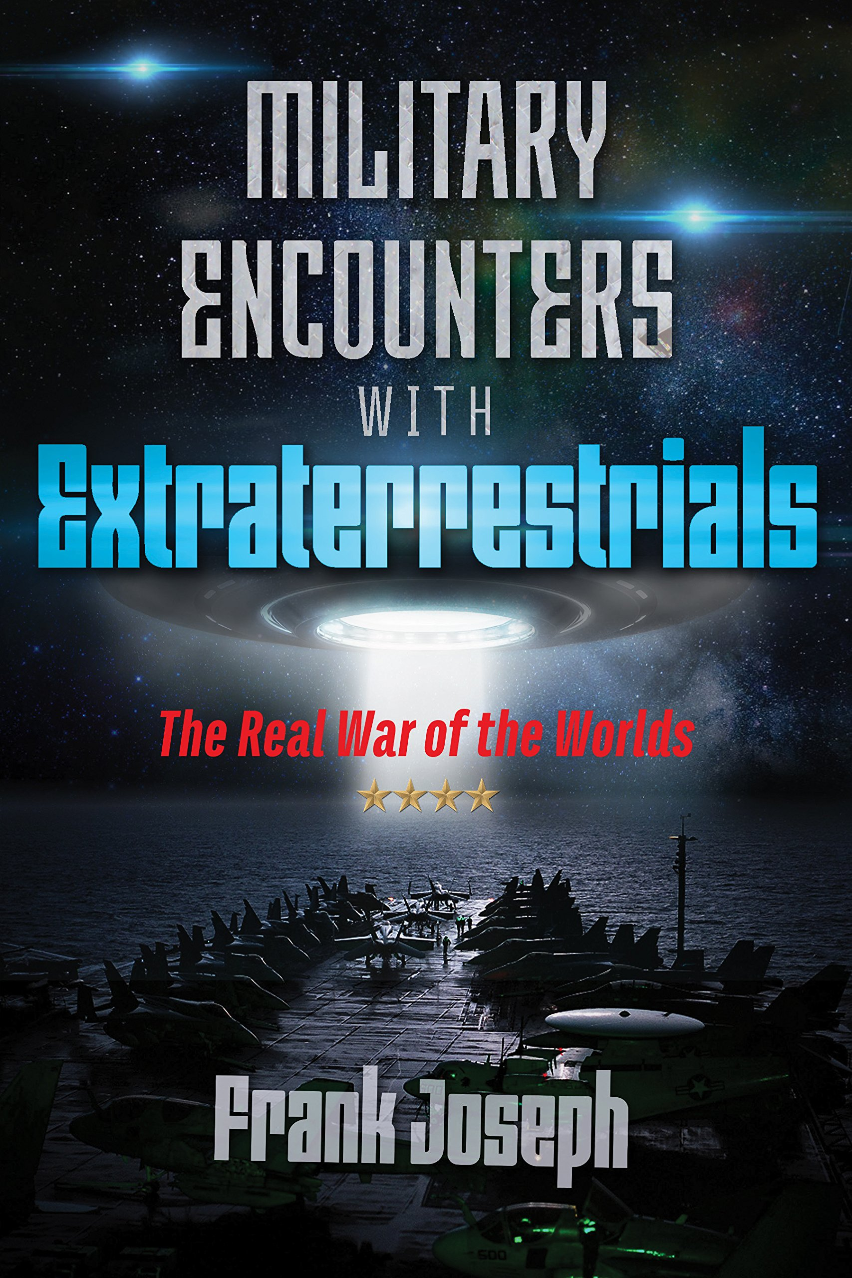 Military Encounters with Extraterrestrials: The Real War of the ...