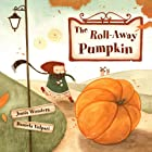 The Roll-Away Pumpkin: A Wonderful & Whimsical Book for Kids! Perfect for the Fall or Autumn Season, Halloween, & Thanksgivin