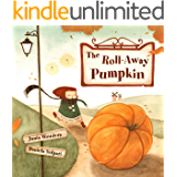 The Roll-Away Pumpkin: A Wonderful & Whimsical Book for Kids. Perfect for this Fall / Autumn, Halloween, & Thanksgiving!