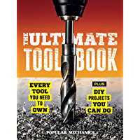 Popular Mechanics The Ultimate Tool Book: Every Tool You Need to Own