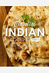 Classical Indian Cooking 2: Authentic North and South Indian Recipes for Delicious Indian Food (2nd Edition) Kindle Edition