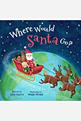 Where Would Santa Go?: a Christmas adventure with the most famous world traveler Kindle Edition