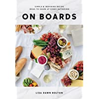 On Boards: Simple and Inspiring Recipes and Ideas to Share at Every Gathering: Simple & Inspiring Recipe Ideas to Share…