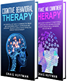 Cognitive Behavioral Therapy: How to Use CBT to Overcome Anxiety, Depression and Intrusive Thoughts + A Guide to Acceptance and Commitment Therapy and ACT Techniques (English Edition)