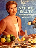 Liz Earle's New Natural Beauty: An Illustrated Step-by-step Guide to Making Lotions, Balms, Tonics and Oils