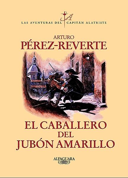 El caballero del jubón amarillo (Las aventuras del capitán Alatriste 5) eBook: Pérez-Reverte, Arturo: Amazon.es: Tienda Kindle