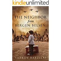 The Neighbor from Bergen Belsen: A WW2 Jewish Holocaust Survival True Story (English Edition)