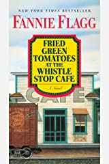 Fried Green Tomatoes at the Whistle Stop Cafe: A Novel (Ballantine Reader's Circle) Kindle Edition