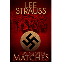 Playing with Matches: Coming of age in Hitler's Germany (a WW2 novel). (English Edition)