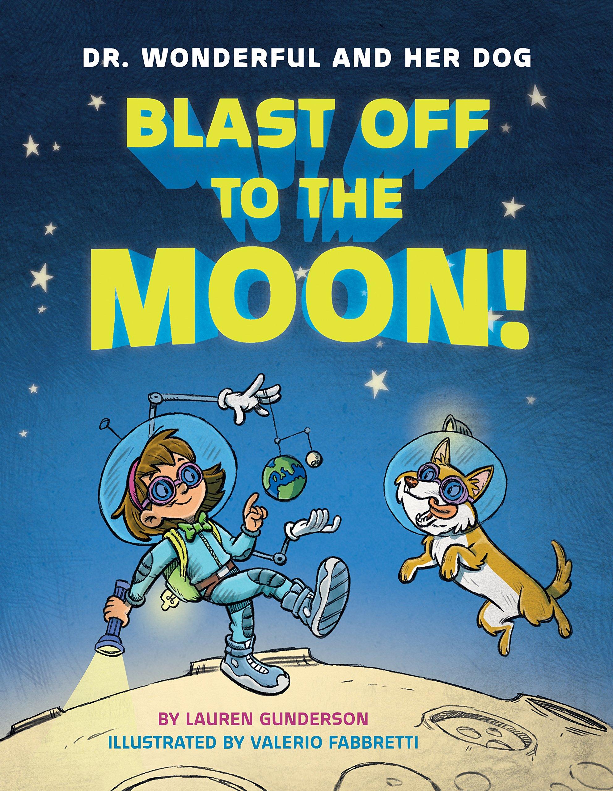 Blast Off To The Moon! (dr Wonderful And Her Dog): Lauren Gunderson,  Valerio Fabbretti: 9781503948372: Amazon: Books