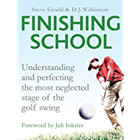 Finishing School: Understanding and Perfecting the Most Neglected Stage of The Golf Swing (English Edition)