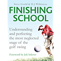Finishing School: Understanding and Perfecting the Most Neglected Stage of The Golf Swing