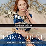 The Trouble with Being Wicked: Scandalous Spinsters, Book 1